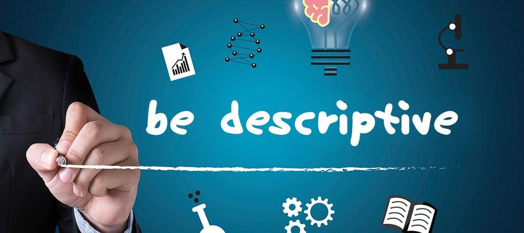 Be Descriptive