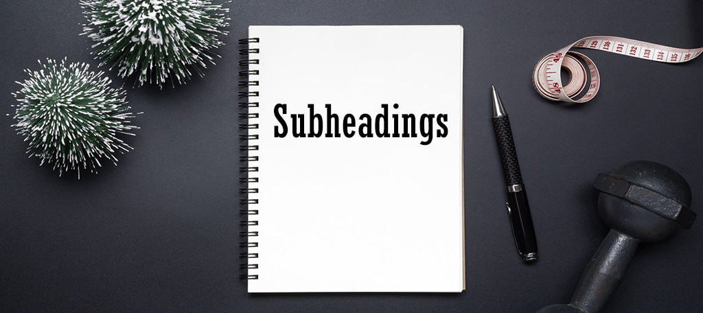 Use Subheadings