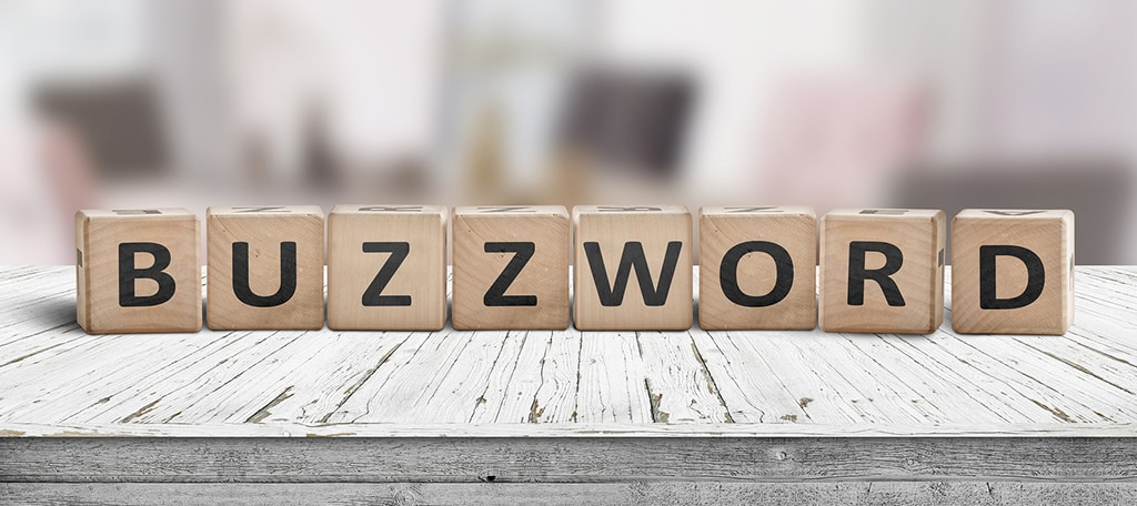Stay away from buzzwords