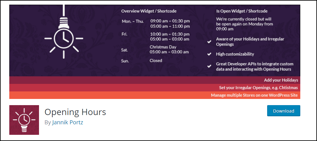 Opening Hours is another plugin that will display business hours as the name suggests. It is great for restaurants because it offers multiple sets of ...